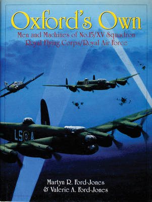 Oxford's Own: The Men and Machines of No.15/XV Squadron Royal Flying Corps/Royal Air Force