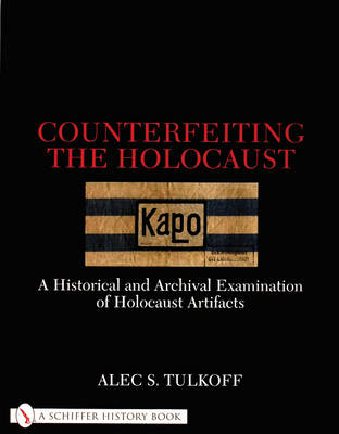 Counterfeiting the Holocaust: A Historical and Archival Examination of Holocaust Artifacts