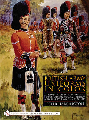 British Army Uniforms in Color: As Illustrated by John McNeill, Ernest Ibbetson, Edgar A. Holloway, and Harry Payne, c.1908-1919