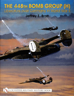 The 448th Bomb Group (H):: Liberators over Germany in World War II