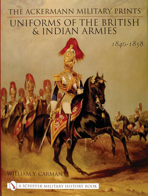 The Ackermann Military Prints: Uniforms of the British and Indian Armies 1840-1855