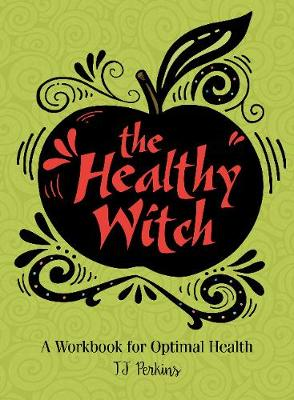 Healthy Witch: A Workbook for Optimal Health