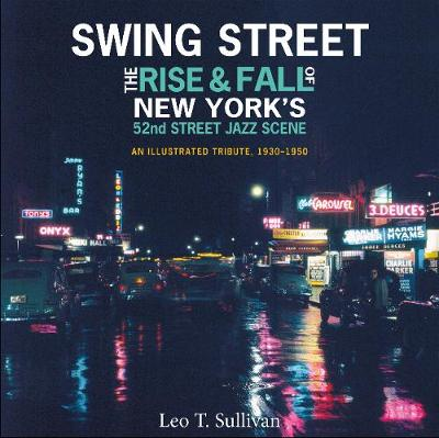Swing Street: The Rise and Fall of New York's 52nd Street Jazz Scene: An Illustrated Tribute, 1930-1950