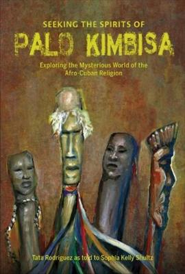 Seeking the Spirits of Palo Kimbisa: Exploring the Mysterious World of the Afro-Cuban Religion