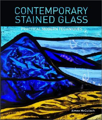 Contemporary Stained Glass: Practical Modern Techniques