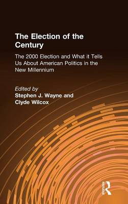 The Election of the Century: The 2000 Election and What it Tells Us About American Politics in the New Millennium: The 2000 Election and What it Tells Us About American Politics in the New Millennium