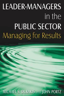 Leader-Managers in the Public Sector: Managing for Results: Managing for Results