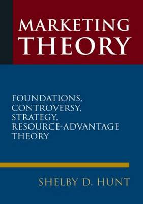Marketing Theory: Foundations, Controversy, Strategy, and Resource-advantage Theory: Foundations, Controversy, Strategy, and Resource-advantage Theory