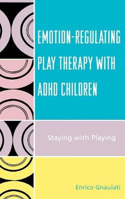 Emotion-Regulating Play Therapy with ADHD Children: Staying with Playing
