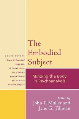 The Embodied Subject: Minding the Body in Psychoanalysis