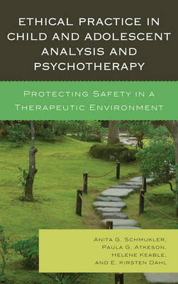 Ethical Practice in Child and Adolescent Analysis and Psychotherapy: Protecting Safety in a Therapeutic Environment
