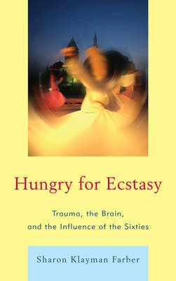Hungry for Ecstasy: Trauma, the Brain, and the Influence of the Sixties