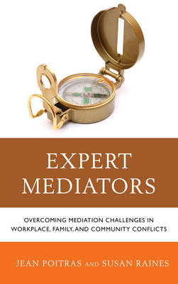 Expert Mediators: Overcoming Mediation Challenges in Workplace, Family, and Community Conflicts