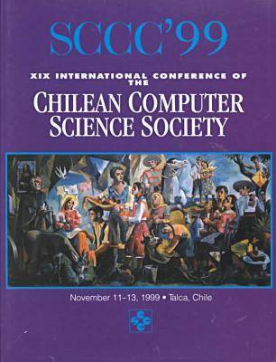 19th International Conference of the Chilean Computer Society (Sccc 99): Conference Proceedings