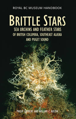 Brittle Stars, Sea Urchins and Feather Stars of British Columbia, Southeast Alaska and Puget Sound: of British Columbia, Southeast Alaska and Puget Sound