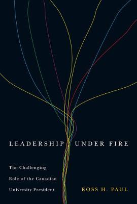 Leadership Under Fire: The Challenging Role of the Canadian University President