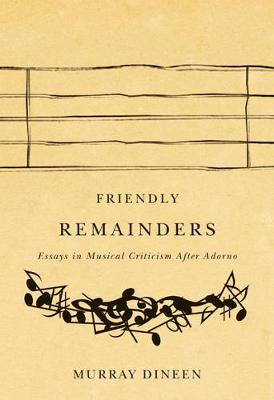 Friendly Remainders: Essays in Music Criticism after Adorno