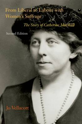From Liberal to Labour with Women's Suffrage, Second Edition: The Story of Catherine Marshall