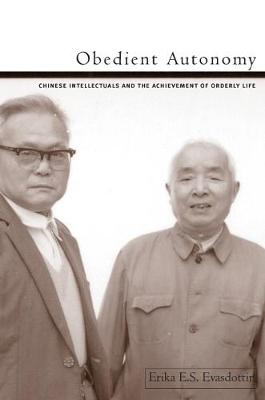 Obedient Autonomy: Chinese Intellectuals and the Achievement of Orderly Life