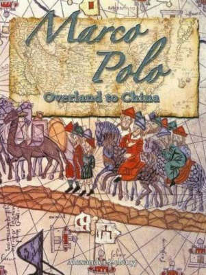 Marco Polo: Overland to China In the Footsteps of Explorers