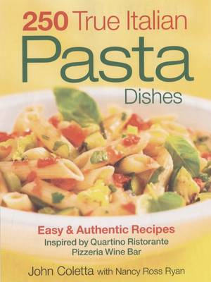250 True Italian Pasta Dishes: Easy and Authentic Dishes