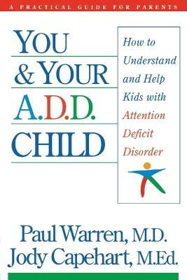You and Your A.D.D. Child: How to Understand and Help Kids with Attention Deficit Disorder