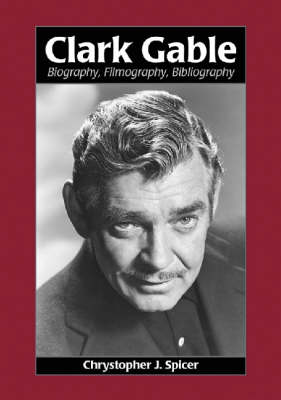Clark Gable: Biography, Filmography, Bibliography