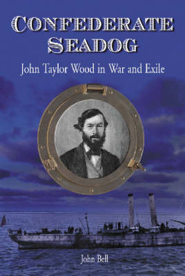 Confederate Seadog: John Taylor Wood in War and Exile
