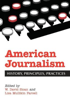 American Journalism: An Historical Reader for Students and Professionals