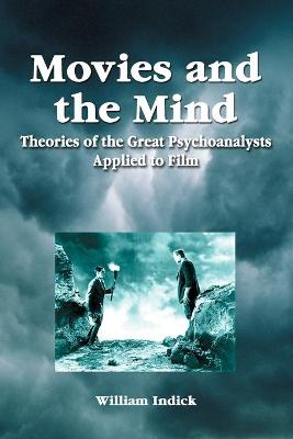 Movies and the Mind: Theories of the Great Psychoanalysts Applied to Film