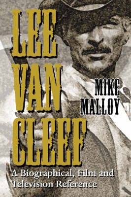 Lee Van Cleef: A Biographical, Film and Television Reference