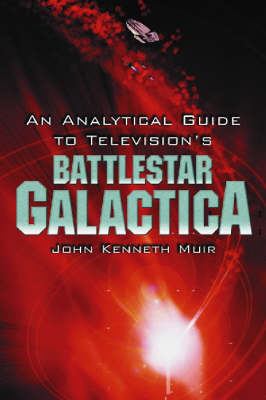 """An Analytical Guide to Television's """"""""Battlestar Galactica"""