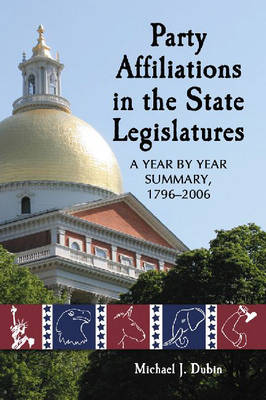 Party Affiliations in the State Legislatures: A Year by Year Summary, 1796-2006