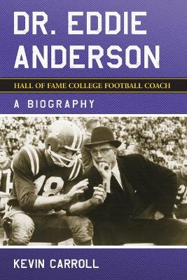 Dr. Eddie Anderson, Hall of Fame College Football Coach: A Biography