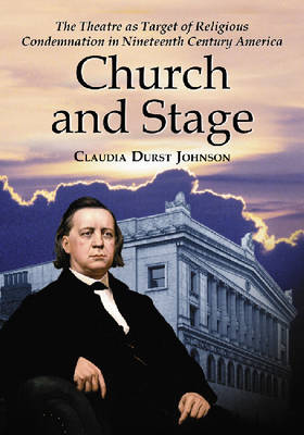 Church and Stage: The Theatre as Target of Religious Condemnation in Nineteenth Century America
