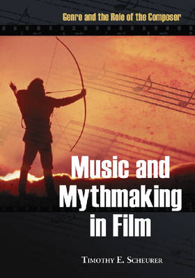 Music and Mythmaking in Film: Genre and the Role of the Composer