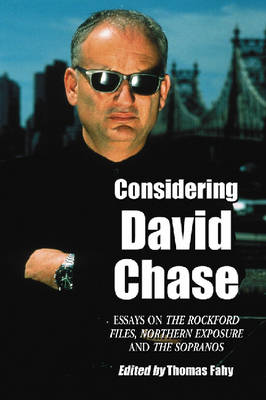 """Considering David Chase: Essays on the """"""""Rockford Files"""""""", """"""""Northern Exposure"""""""" and """"""""The Sopranos"""