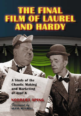 """The Final Film of Laurel and Hardy: A Study of the Chaotic Making and Marketing of """"""""Atoll K"""