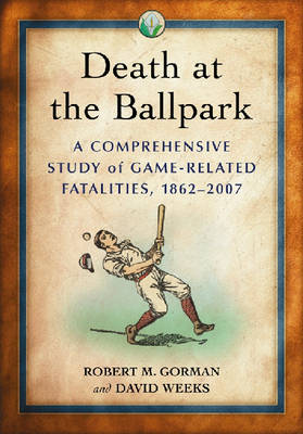 Death at the Ballpark: A Comprehensive Study of Game-related Fatalities of Players, Other Personnel and Spectators in Amateur and Professional Baseball, 1862-2007
