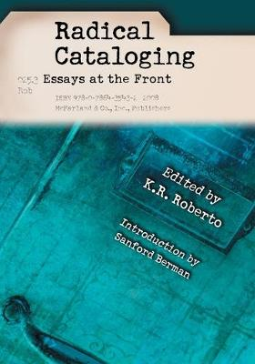 Radical Cataloging: Essays at the Front
