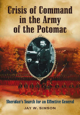 Crisis of Command in the Army of the Potomac: Sheridan's Search for an Effective General