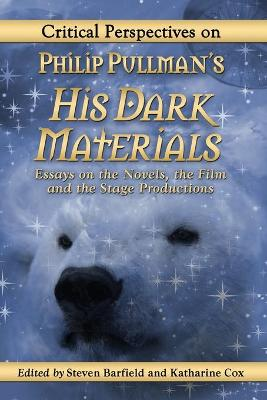 Critical Perspectives on Philip Pullman's His Dark Materials: Essays on the Novels, the Film and the Stage Productions