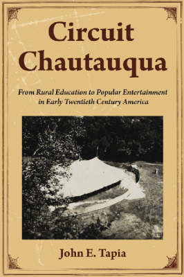 Circuit Chautauqua: From Rural Education to Popular Entertainment in Early Twentieth Century America