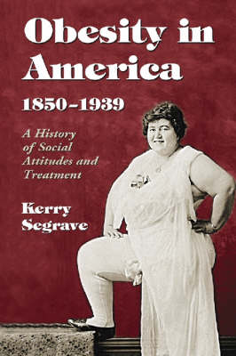 Obesity in America, 1850-1939: A History of Social Attitudes and Treatment