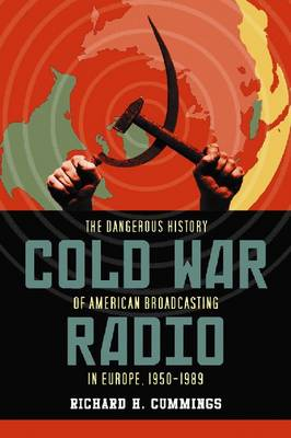 Cold War Radio: The Dangerous History of American Broadcasting in Europe, 1950-1989