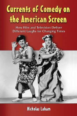 Currents of Comedy on the American Screen: How Film and Television Deliver Different Laughs for Changing Times