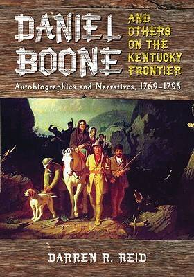 Daniel Boone and Others on the Kentucky Frontier: Autobiographies and Narratives, 1769-1795