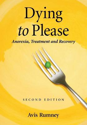 Dying to Please: Anorexia, Treatment and Recovery