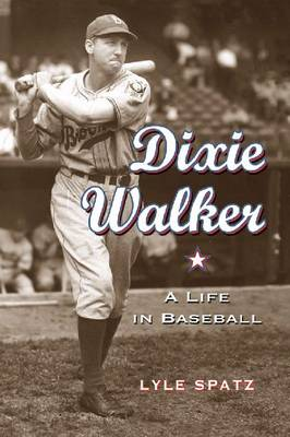 Dixie Walker: A Life in Baseball