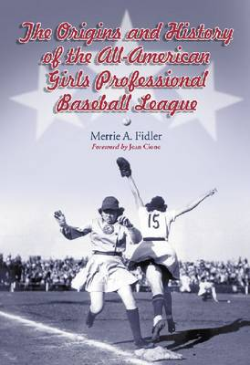 The Origins and History of the All-American Girls Professional